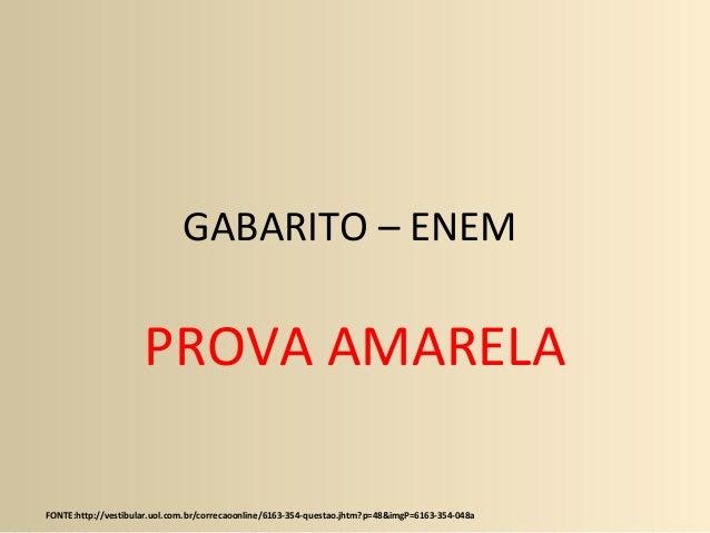 GABARITO – ENEM PROVA AMARELA FONTE:http://vestibular.uol.com.br/correcaoonline/6163-354-questao.jhtm?p=48&imgP=6163-354-0...