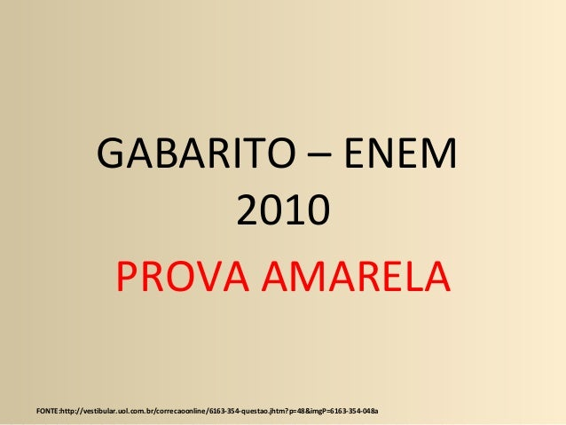 GABARITO – ENEM 2010 PROVA AMARELA FONTE:http://vestibular.uol.com.br/correcaoonline/6163-354-questao.jhtm?p=48&imgP=6163-...