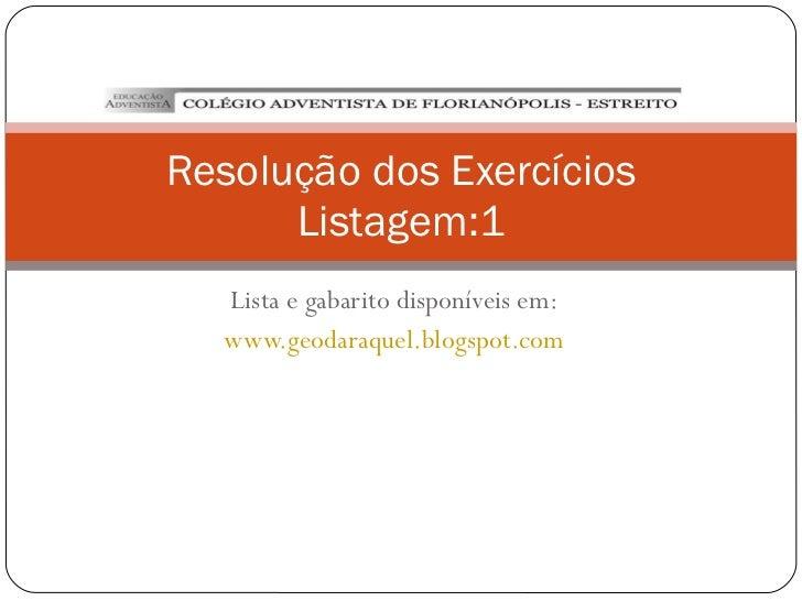 Lista e gabarito disponíveis em: www.geodaraquel.blogspot.com Resolução dos Exercícios Listagem:1