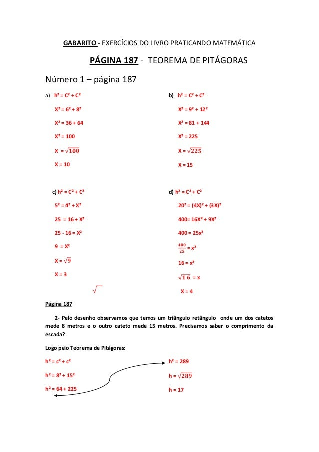 GABARITO - EXERCÍCIOS DO LIVRO PRATICANDO MATEMÁTICA PÁGINA 187 - TEOREMA DE PITÁGORAS Número 1 – página 187 a) h² = C² + ...
