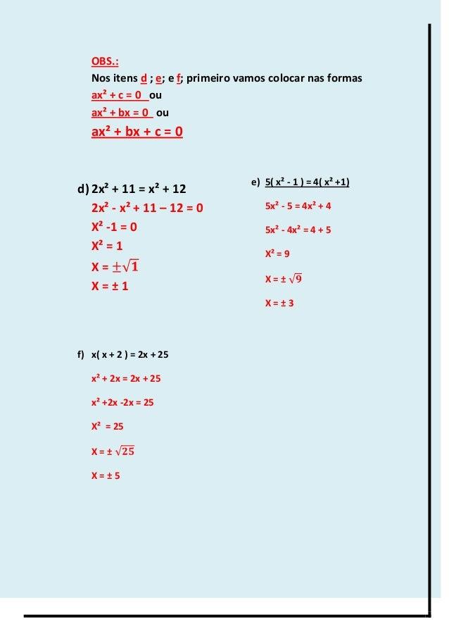 OBS.: Nos itens d ; e; e f; primeiro vamos colocar nas formas ax² + c = 0 ou ax² + bx = 0 ou ax² + bx + c = 0 d)2x² + 11 =...