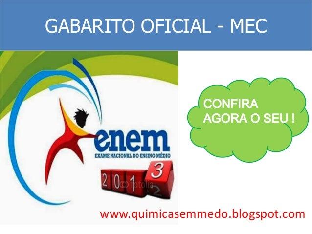 GABARITO OFICIAL - MEC  CONFIRA AGORA O SEU !  www.quimicasemmedo.blogspot.com