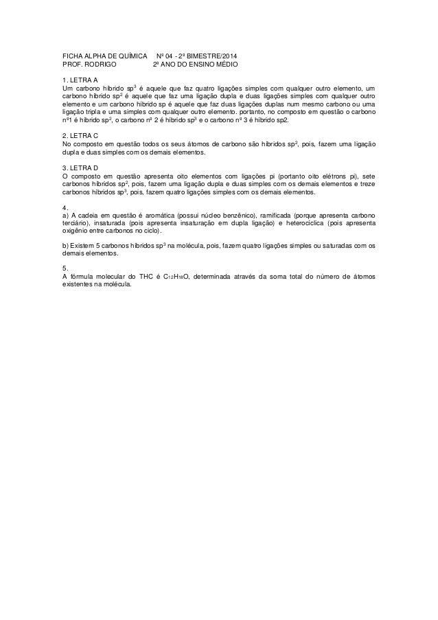 FICHA ALPHA DE QUÍMICA Nº 04 - 2º BIMESTRE/2014 PROF. RODRIGO 2º ANO DO ENSINO MÉDIO 1. LETRA A Um carbono híbrido sp3 é a...