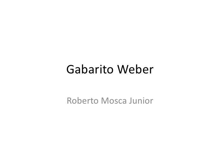 Gabarito Weber <br />Roberto Mosca Junior <br />