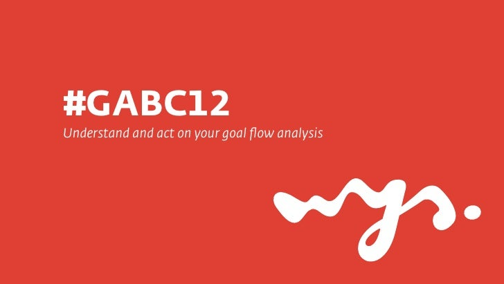 #GABC12Understand and act on your goal flow analysis
