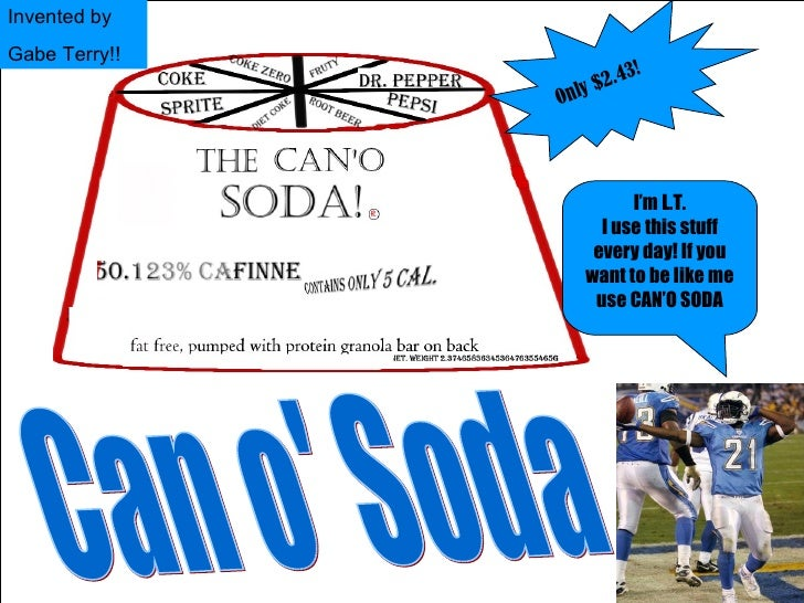 I'm L.T. I use this stuff every day! If you want to be like me use CAN'O SODA Can o' Soda Invented by Gabe Terry!! Only $2...