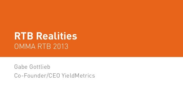 RTB Realities OMMA RTB 2013 Gabe Gottlieb Co-Founder/CEO YieldMetrics