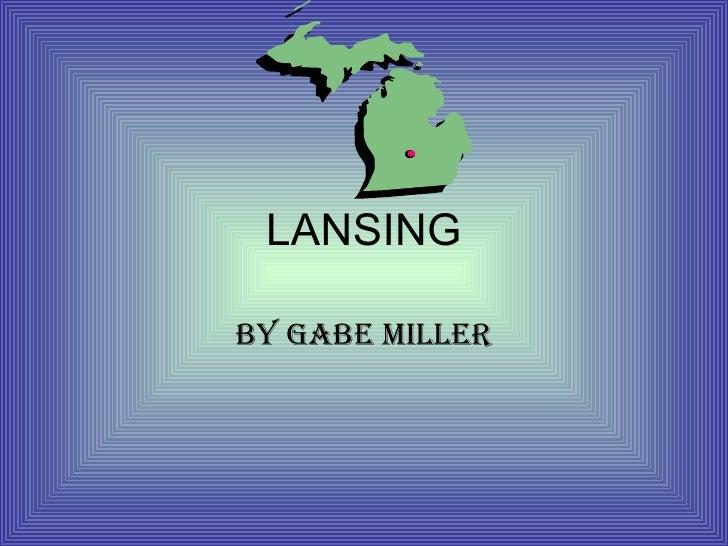 LANSING BY   GABE MILLER