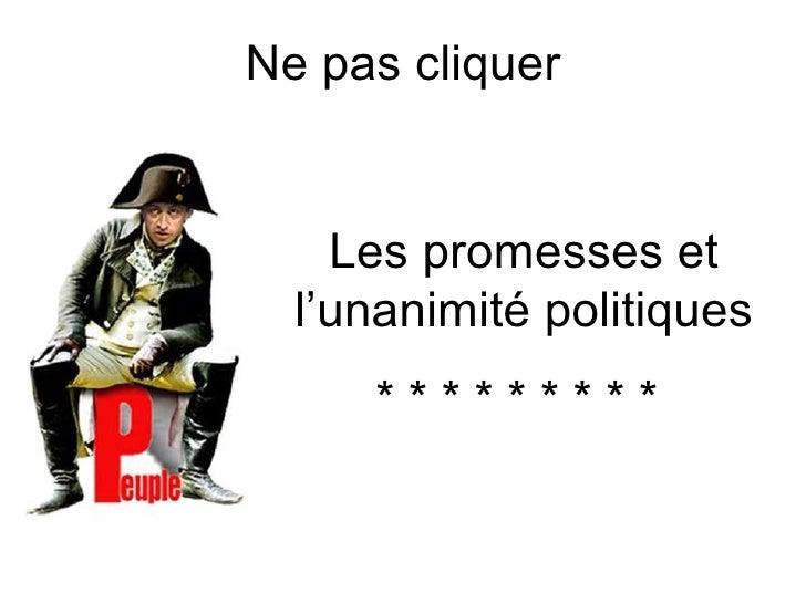 Ne pas cliquer       Les promesses et   l'unanimité politiques      *********