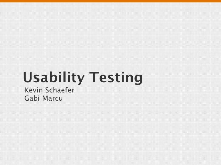 Usability TestingKevin SchaeferGabi Marcu