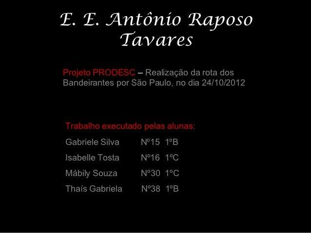 E. E. Antônio Raposo       TavaresProjeto PRODESC – Realização da rota dosBandeirantes por São Paulo, no dia 24/10/2012Tra...