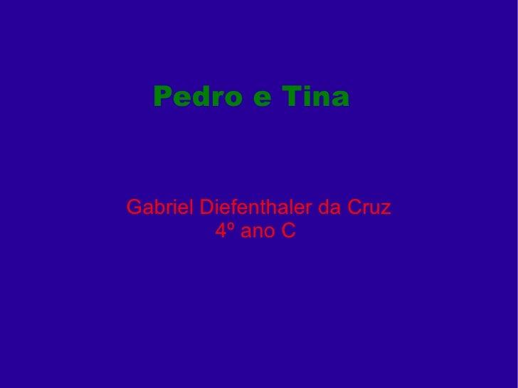 Pedro e Tina Gabriel Diefenthaler da Cruz 4º ano C