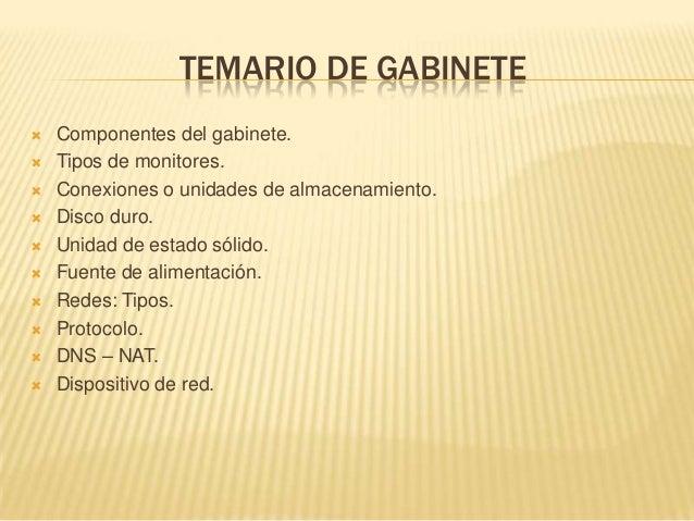 TEMARIO DE GABINETE Componentes del gabinete. Tipos de monitores. Conexiones o unidades de almacenamiento. Disco duro....