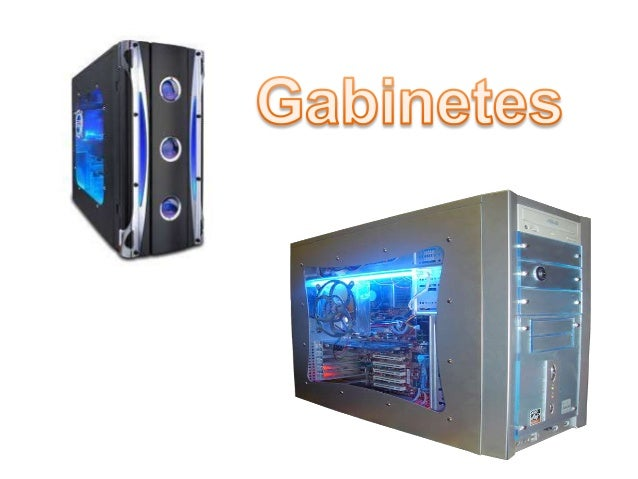 Gabinetes: Estructura Metálica , que además de alojar dispositivosde almacenamiento y de un proceso de computadora, actúa ...