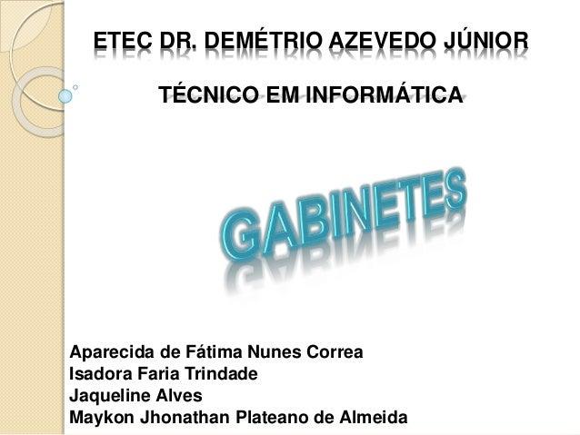 Aparecida de Fátima Nunes Correa Isadora Faria Trindade Jaqueline Alves Maykon Jhonathan Plateano de Almeida ETEC DR. DEMÉ...