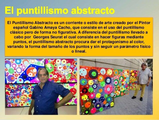 El Puntillismo Abstracto es un corriente o estilo de arte creado por el Pintor español Gabino Amaya Cacho, que consiste en...