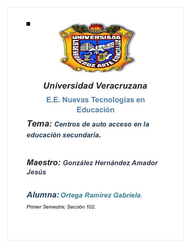 Universidad Veracruzana        E.E. Nuevas Tecnologías en                EducaciónTema: Centros de auto acceso en laeducac...
