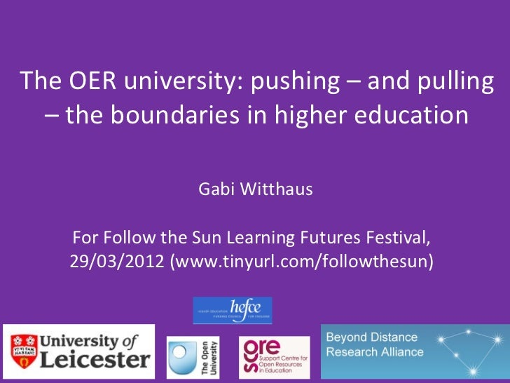 The OER university: pushing – and pulling  – the boundaries in higher education                   Gabi Witthaus    For Fol...