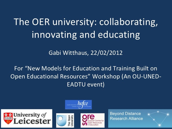 """The OER university: collaborating,     innovating and educating             Gabi Witthaus, 22/02/2012 For """"New Models for ..."""