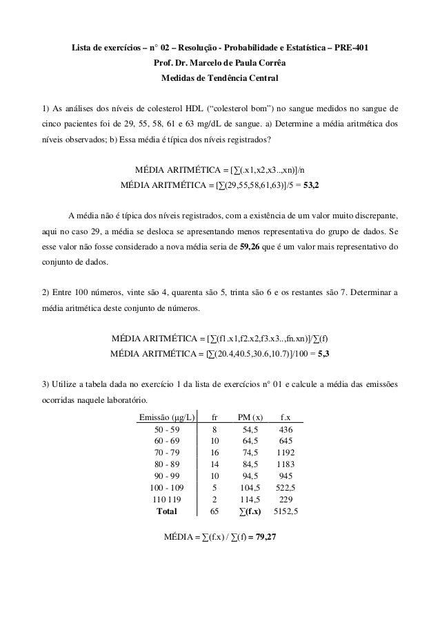 Lista de exercícios – n° 02 – Resolução - Probabilidade e Estatística – PRE-401 Prof. Dr. Marcelo de Paula Corrêa Medidas ...