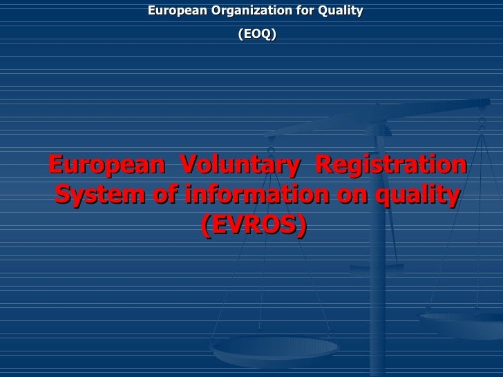 European  Voluntary  Registration System of information on quality (EVROS)   European Organization for Quality  (EOQ)