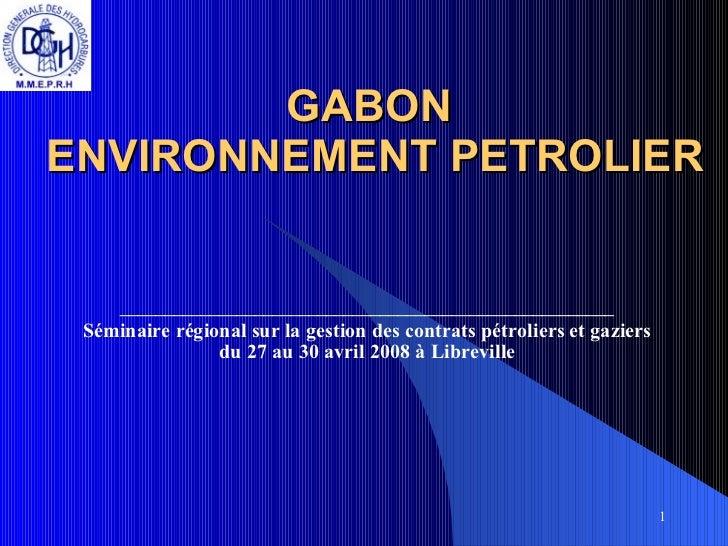 GABON  ENVIRONNEMENT PETROLIER _______________________________________________________ Séminaire régional sur la gestion d...