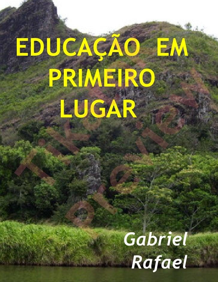 EDUCAÇÃO EM               k    PRIMEIRO          to         w     LUGAR      ka       ie   ev    Ti Pr          Gabriel   ...