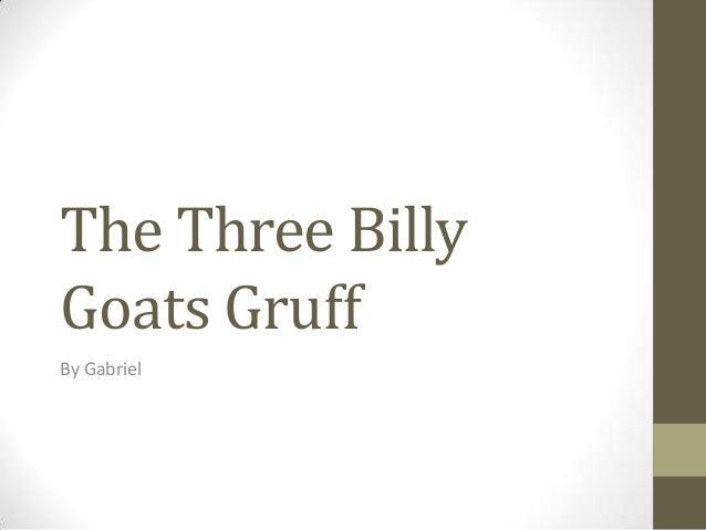 The Three BillyGoats GruffBy Gabriel