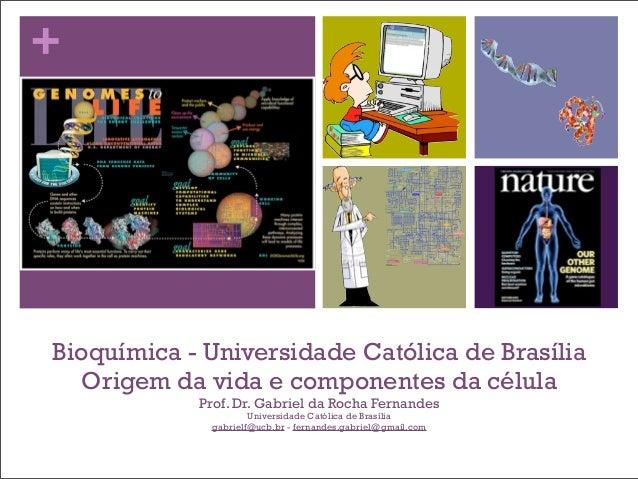 +Bioquímica - Universidade Católica de Brasília  Origem da vida e componentes da célula            Prof. Dr. Gabriel da Ro...