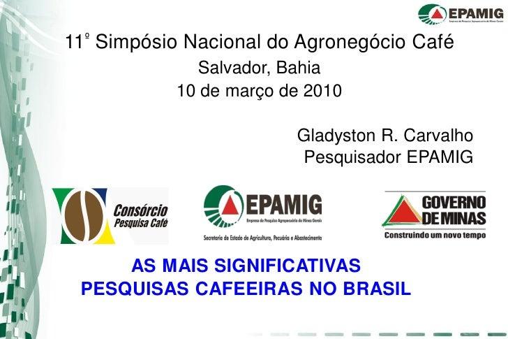 11º Simpósio Nacional do Agronegócio Café              Salvador, Bahia            10 de março de 2010                     ...