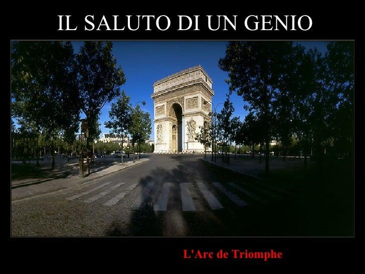 IL SALUTO DI UN GENIO L'Arc de Triomphe