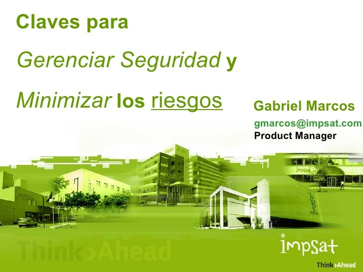 Claves para  Gerenciar Seguridad   y Minimizar  los  riesgos Gabriel Marcos [email_address] Product Manager