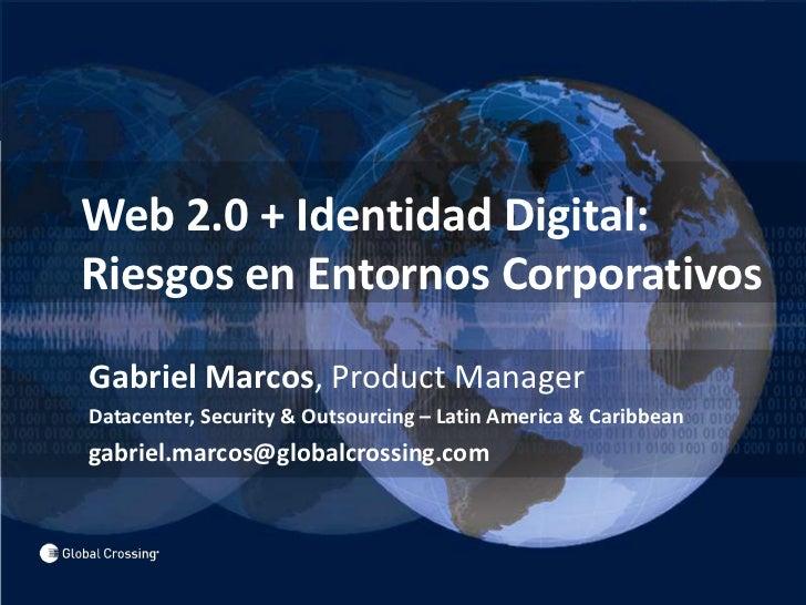 Web 2.0 + Identidad Digital: Riesgos en Entornos Corporativos<br />Gabriel Marcos, Product Manager<br />Datacenter, Sec...