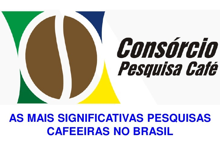 AS MAIS SIGNIFICATIVAS PESQUISAS       CAFEEIRAS NO BRASIL