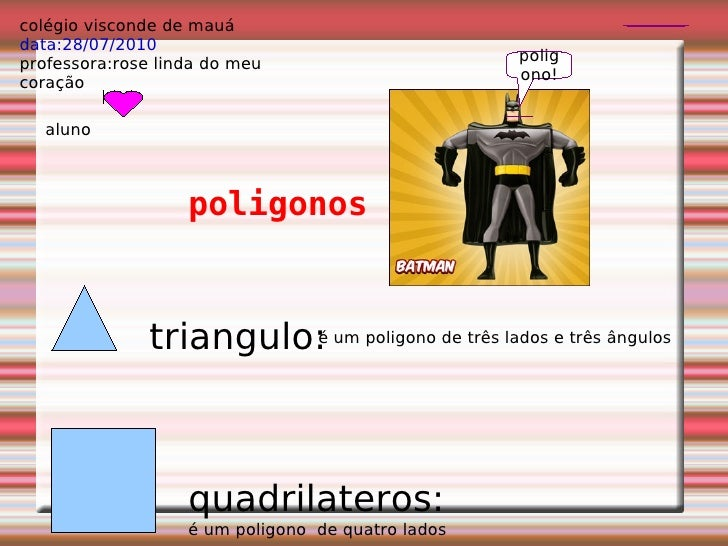 colégio visconde de mauá data:28/07/2010 professora:rose linda do meu coração poligonos triangulo: é um poligono de três l...