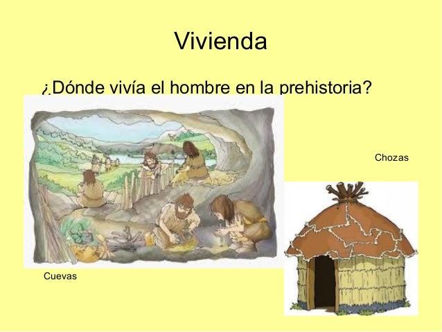 Vivienda¿Dónde vivía el hombre en la prehistoria?                                            ChozasCuevas