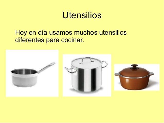 UtensiliosHoy en día usamos muchos utensiliosdiferentes para cocinar.