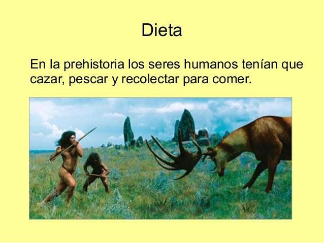 DietaEn la prehistoria los seres humanos tenían quecazar, pescar y recolectar para comer.