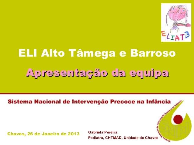 ELI Alto Tâmega e Barroso       Apresentação da equipa                                Gabriela PereiraChaves, 26 de Janeir...