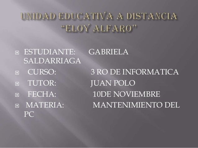        ESTUDIANTE: SALDARRIAGA CURSO: TUTOR: FECHA: MATERIA: PC  GABRIELA 3 RO DE INFORMATICA JUAN POLO 10DE NOVIEMBR...