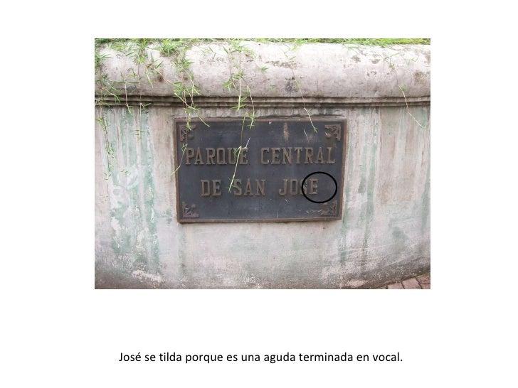 <ul><li>Josá se tilda porque es una aguda terminada en n. </li></ul>José se tilda porque es una aguda terminada en vocal.