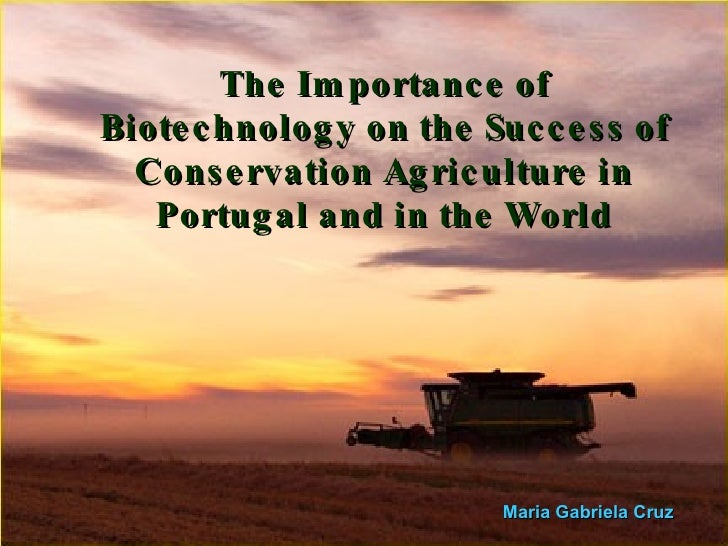 The Importance of Biotechnology on the Success of Conservation Agriculture in Portugal and in the World Maria Gabriela Cru...