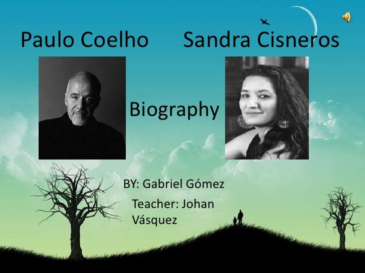 Paulo Coelho<br />Sandra Cisneros<br />Biography<br />BY: Gabriel Gómez<br />Teacher: Johan Vásquez<br />