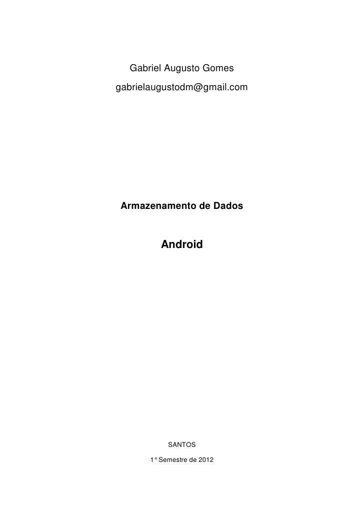 Gabriel Augusto Gomesgabrielaugustodm@gmail.comArmazenamento de Dados         Android           SANTOS      1° Semestre de...