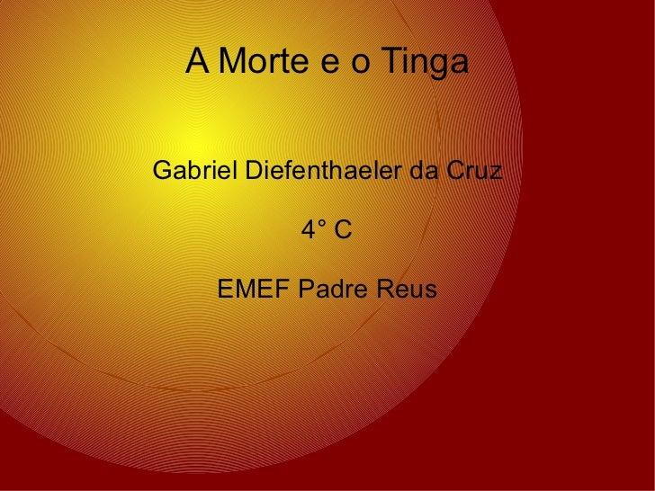 A Morte e o Tinga Gabriel Diefenthaeler da Cruz 4° C EMEF Padre Reus