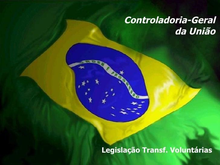 Controladoria-Geral da União Legislação Transf. Voluntárias