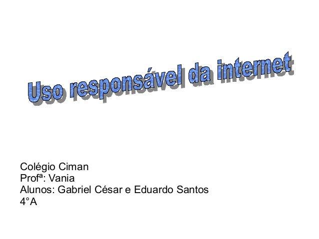 Colégio Ciman Profª: Vania Alunos: Gabriel César e Eduardo Santos 4°A