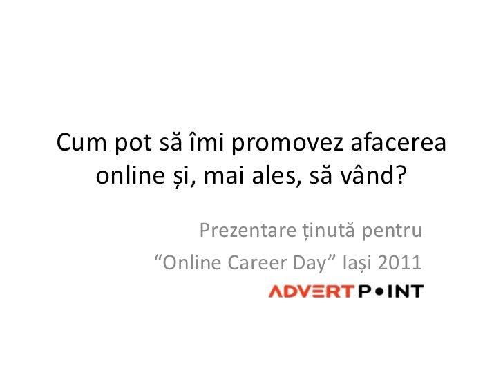 """Cumpotsăîmi promovezafacerea online și, mai ales, să vând?<br />Prezentareținutăpentru<br />""""Online Career Day"""" Iași 2011<..."""