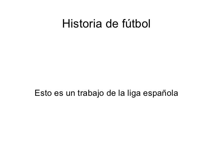 Historia de fútbol Esto es un trabajo de la liga española