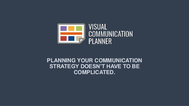 www.visualcommunicationplanner.com PLANNING YOUR COMMUNICATION STRATEGY DOESN'T HAVE TO BE COMPLICATED.